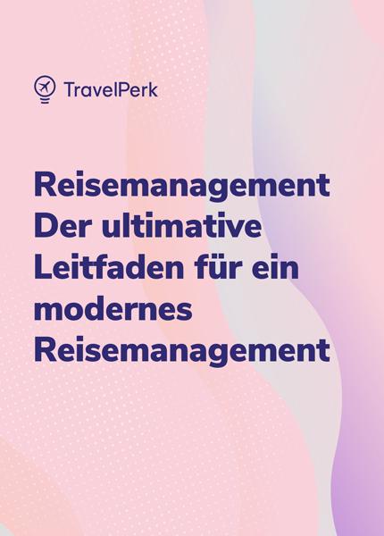 Reisemanagement: Der ultimative Leitfaden