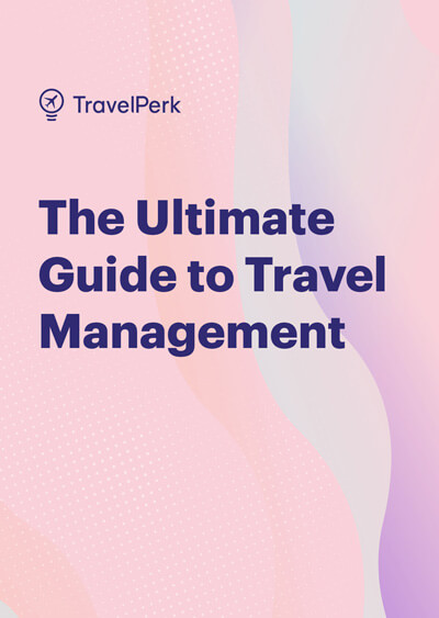 Travel management: the ultimate guide